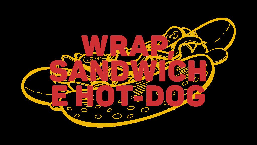SE HAI FAME DI...WRAP, SANDWICH E HOT-DOG